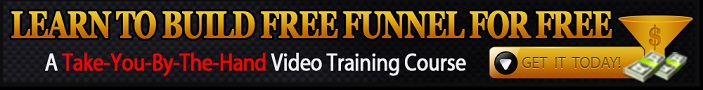 Learn To Build Free Funnel For FREE - A Take You By The Hand Video Training Course